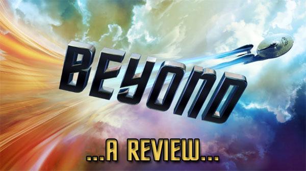 Star Trek Beyond - A Review